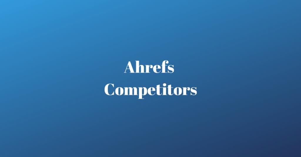 ahrefs competitors