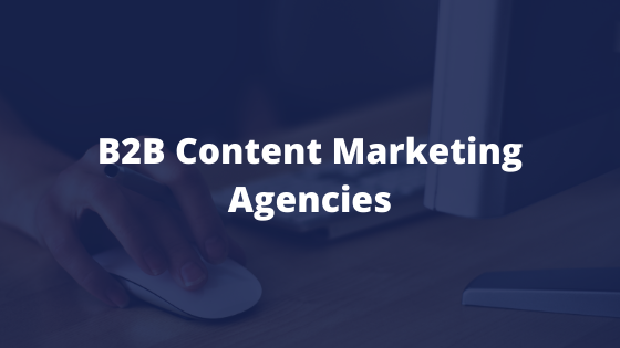 b2b content marketing agencies